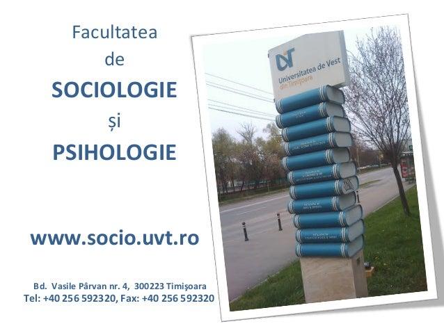 Facultatea             de      SOCIOLOGIE                   și      PSIHOLOGIE www.socio.uvt.ro  Bd. Vasile Pârvan nr. 4, ...