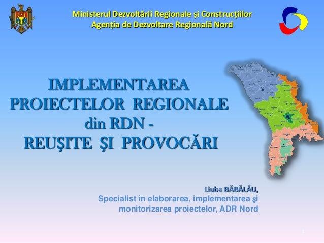 Liuba BĂBĂLĂU, Specialist în elaborarea, implementarea și monitorizarea proiectelor, ADR Nord IMPLEMENTAREA PROIECTELOR RE...