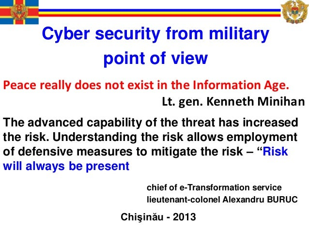 Cyber security from military point of view Chişinău - 2013 chief of e-Transformation service lieutenant-colonel Alexandru ...