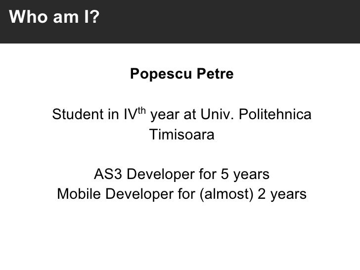Who am I?                Popescu Petre    Student in IVth year at Univ. Politehnica                    Timisoara         A...