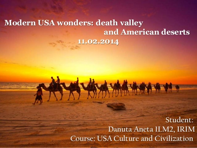 Modern USA wonders: death valley and American deserts 11.02.2014  Student: Danuta Aneta 1LM2, IRIM Course: USA Culture and...