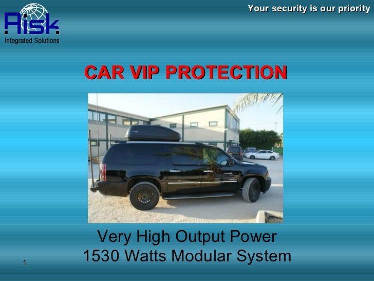 Your security is our priority CAR VIP PROTECTION Very High Output Power 1530 Watts Modular System