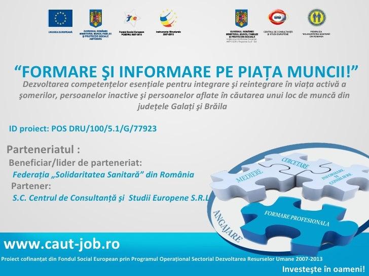 Proiect cofinanțat din Fondul Social European prin Programul Operațional Sectorial Dezvoltarea Resurselor Umane 2007-2013 ...