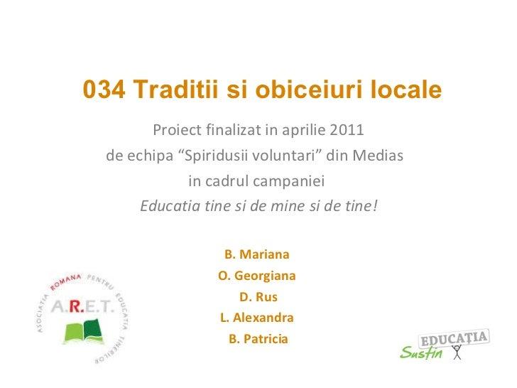 """034 Traditii si obiceiuri locale Proiect finalizat in aprilie 2011 de echipa """"Spiridusii voluntari"""" din Medias   in cadru..."""