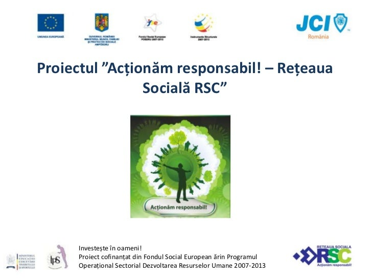 """Proiectul """"Acționăm responsabil! – Rețeaua Socială RSC""""<br />Investește în oameni!<br />Proiect cofinanțat din Fondul Soci..."""