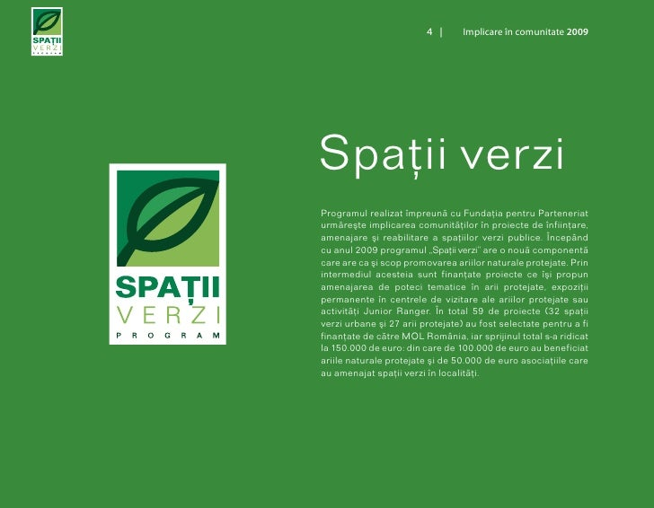 4 |      Implicare în comunitate 2009     Spaţii verzi Programul realizat împreună cu Fundaţia pentru Parteneriat urmăreşt...