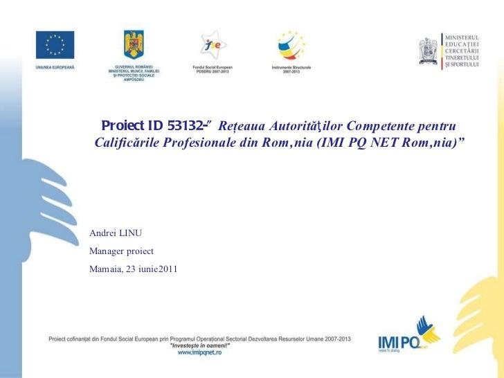 """Proiect ID 53132-""""  Reţeaua Autorităƫilor Competente pentru Calificările Profesionale din România (IMI PQ NET România)"""" An..."""
