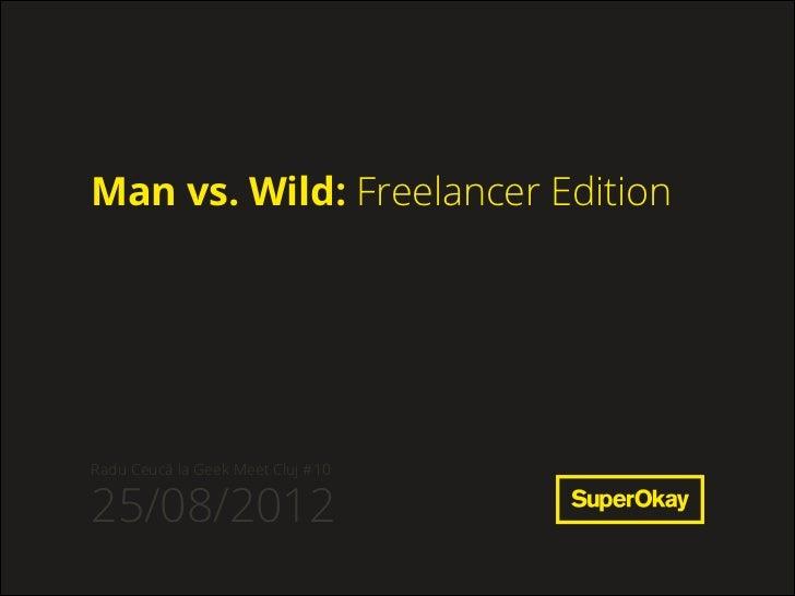 Man vs. Wild: Freelancer EditionRadu Ceucă la Geek Meet Cluj #1025/08/2012