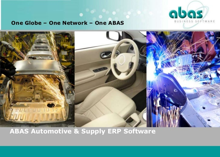 One Globe – One Network – One ABAS  ABAS Automotive & Supply ERP SoftwareABAS Automotive & Supply ERP Software SeminarMay ...