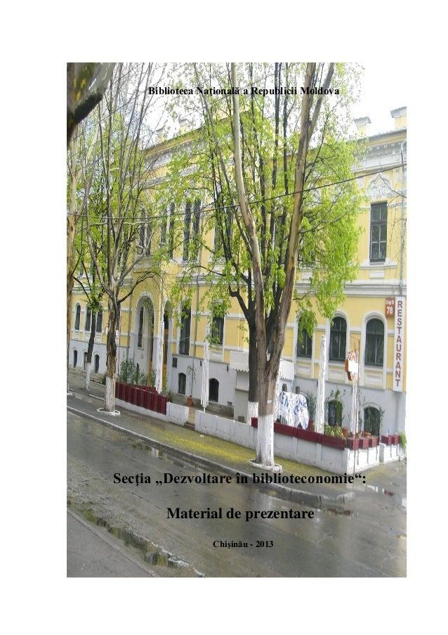 """Biblioteca Naţională a Republicii Moldova  Secţia """"Dezvoltare în biblioteconomie"""": Material de prezentare Chişinău - 2013"""
