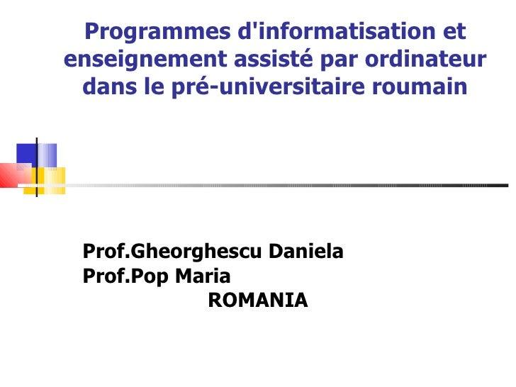Programmes d'informatisation et enseignement assisté par ordinateur dans le pré-universitaire roumain Prof.Gheorghescu...