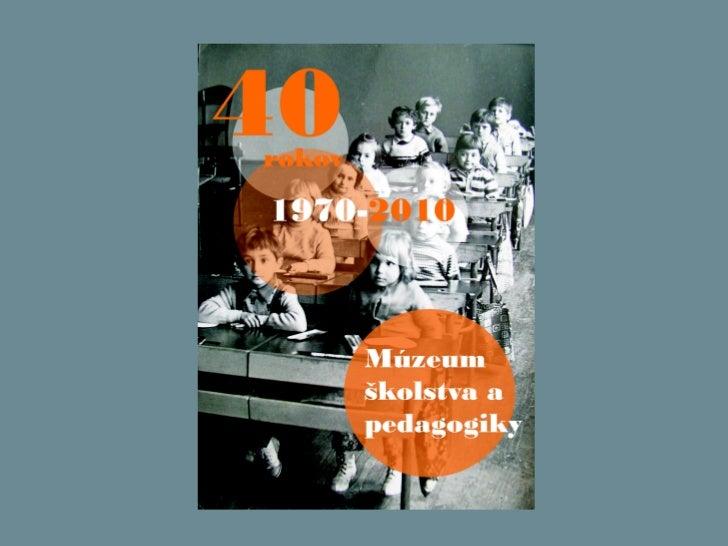 Prezentácia 40 rokov muzea skolstva a pedagogiky