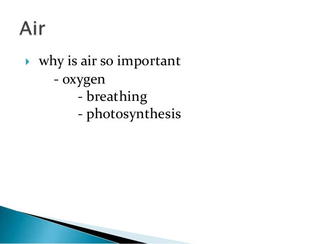  why is air so important - oxygen - breathing - photosynthesis