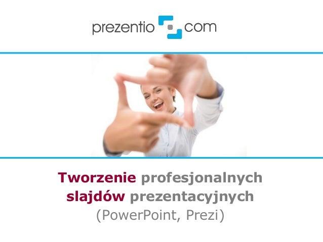Tworzenie profesjonalnych slajdów prezentacyjnych (PowerPoint, Prezi)