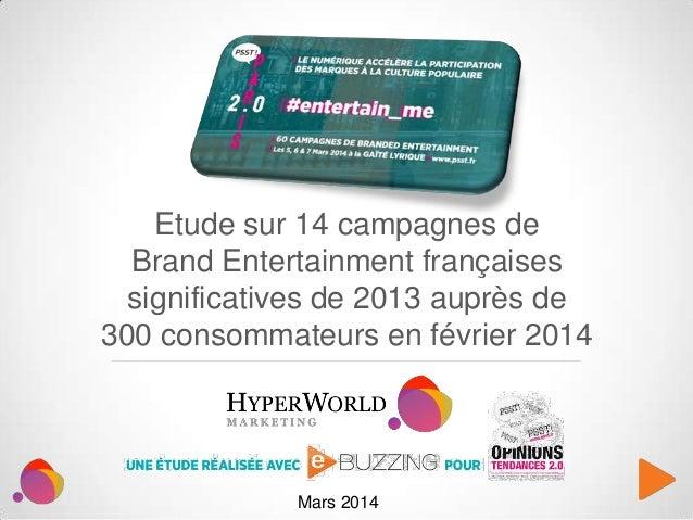 Efficacite du brand content. Etude sur 14 campagnes de branded entertainment françaises significatives de 2013 auprès de 300 consommateurs en février 2014. Hyperworld, ebuzzing, jeremy dumont.