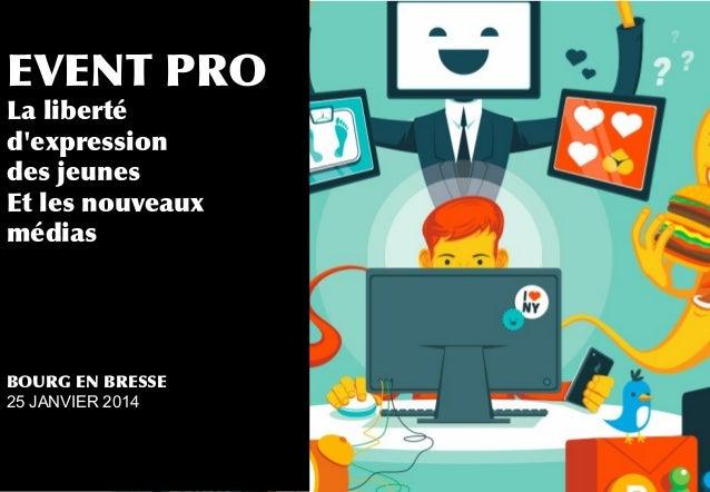 EVENT PRO La liberté d'expression des jeunes Et les nouveaux médias  BOURG EN BRESSE 25 JANVIER 2014