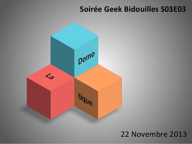 Soirée Geek Bidouilles S03E03  22 Novembre 2013