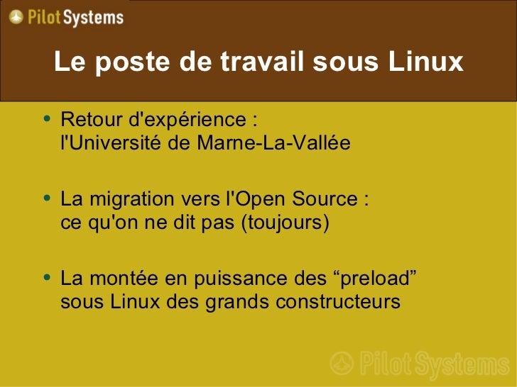 Le poste de travail sous Linux <ul><li>Retour d'expérience : l'Université de Marne-La-Vallée </li></ul><ul><li>La migratio...
