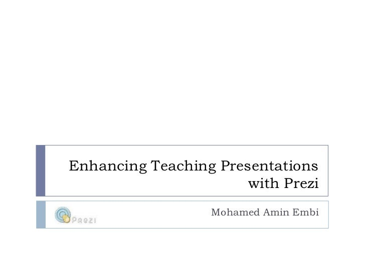 Enhancing Teaching Presentations with Prezi<br />Mohamed AminEmbi<br />
