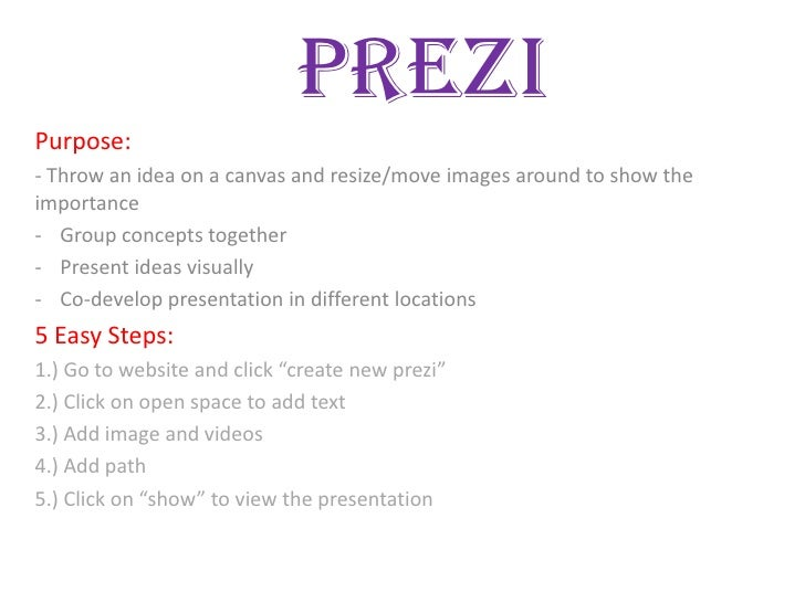 PreziPurpose:- Throw an idea on a canvas and resize/move images around to show theimportance- Group concepts together- Pre...