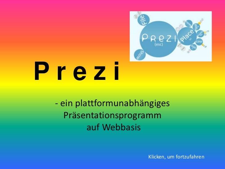 Prezi - ein plattformunabhängiges    Präsentationsprogramm          auf Webbasis                      Klicken, um fortzufa...