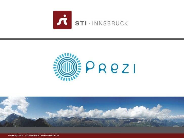 Prezi:©www.sti-innsbruck.at INNSBRUCK www.sti-innsbruck.at  Copyright 2012 STI
