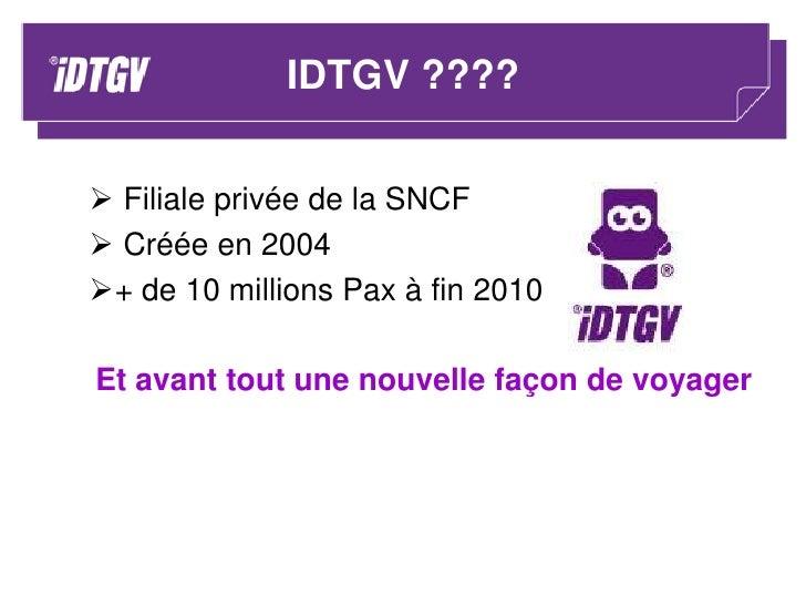 IDTGV ???? <br /><ul><li>Filiale privée de la SNCF