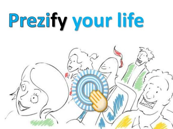 Prezify your life