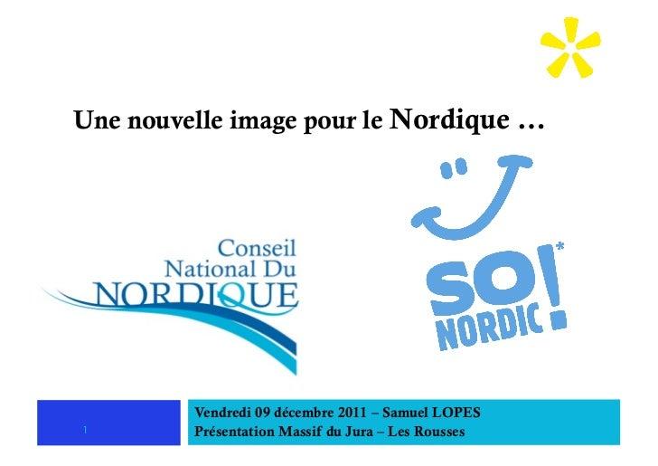 Une nouvelle image pour le Nordique …         Vendredi 09 décembre 2011 – Samuel LOPES1        Présentation Massif du Jura...