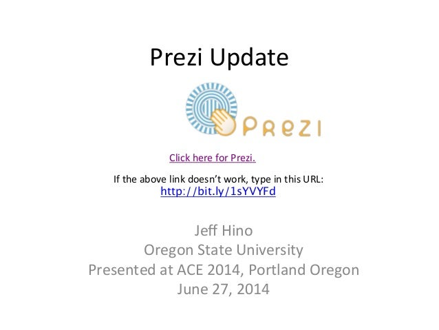 Prezi	   Update	    Jeff	   Hino	    Oregon	   State	   University	    Presented	   at	   ACE	   2014,	   Portland	   Orego...