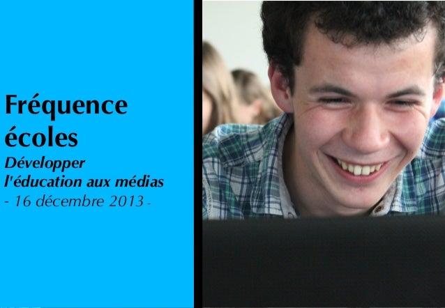 Fréquence écoles  Développer l'éducation aux médias - 16 décembre 2013 -
