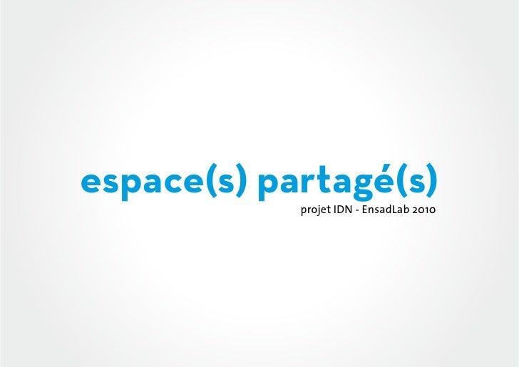espace(s) partagé(s)            projet IDN - EnsadLab 2010