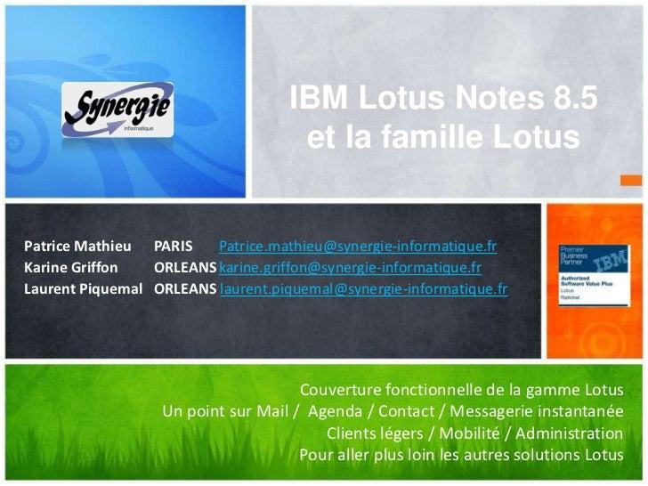 IBM Lotus Notes 8.5                                     et la famille LotusPatrice Mathieu PARIS    Patrice.mathieu@synerg...