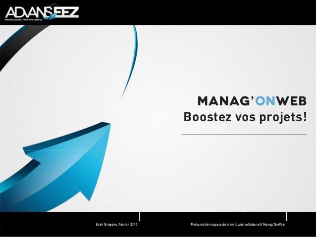 Manag'onweb                               Boostez vos projets!Saint Grégoire, février 2013    Présentation espace de trava...