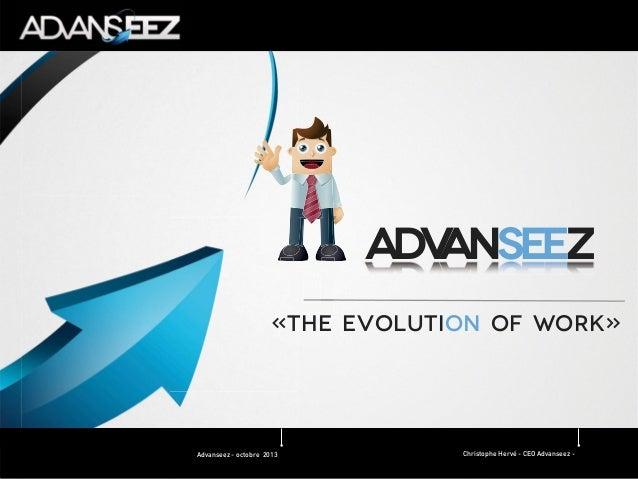 ADV ANSEEZ «THE EVOLUTION OF WORK»  Advanseez - octobre 2013  Christophe Hervé - CEO Advanseez -
