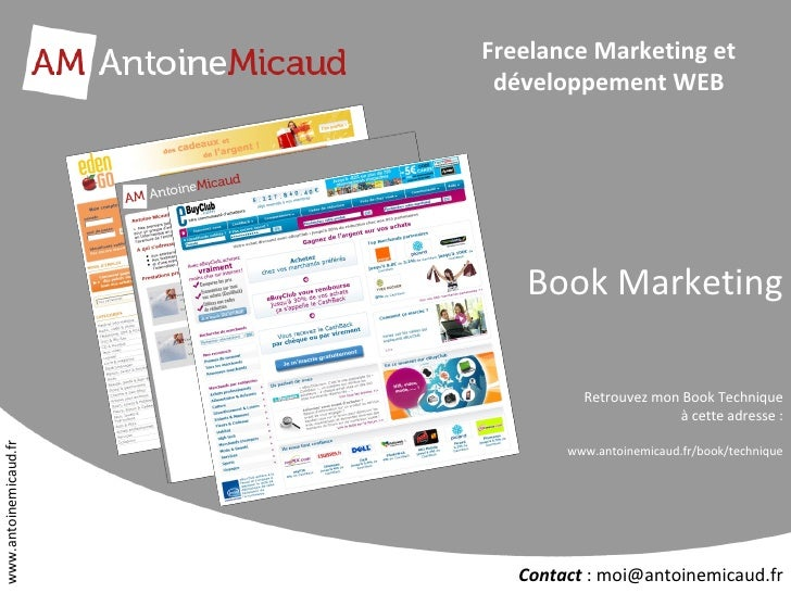 Freelance Marketing et développement WEB Book Marketing Retrouvez mon Book Technique à cette adresse : www.antoinemicaud.f...