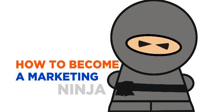 HOW TO BECOMEA MARKETINGNINJA