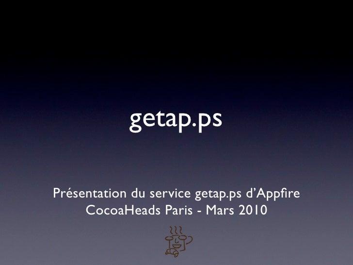 getap.ps  Présentation du service getap.ps d'Appfire      CocoaHeads Paris - Mars 2010