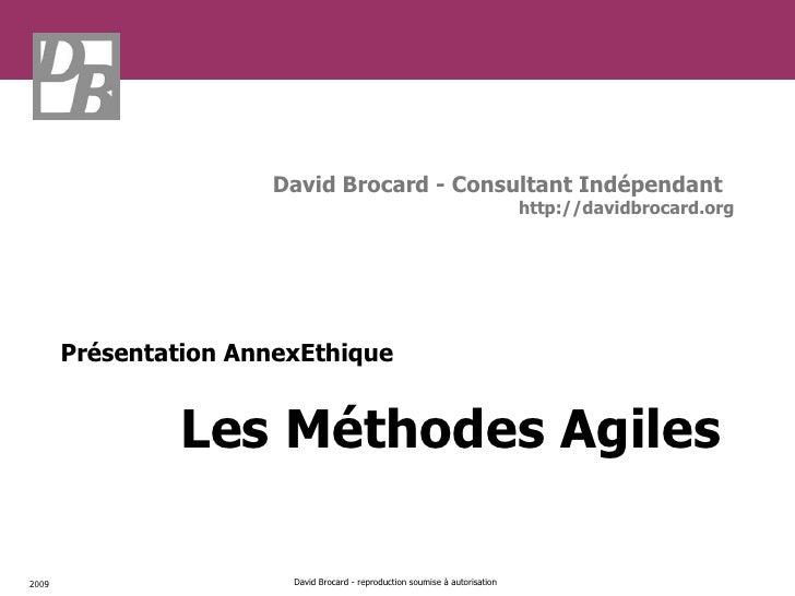 2009 David Brocard - reproduction soumise à autorisation Les Méthodes Agiles Présentation AnnexEthique David Brocard - Con...