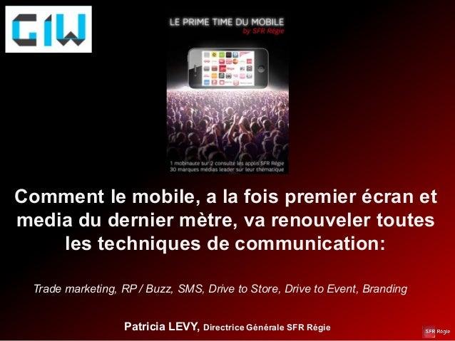 Comment le mobile, a la fois premier écran etmedia du dernier mètre, va renouveler toutes    les techniques de communicati...