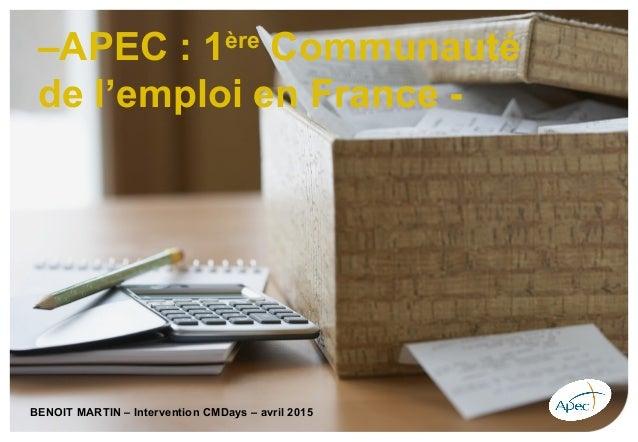 –APEC : 1ère Communauté de l'emploi en France - BENOIT MARTIN – Intervention CMDays – avril 2015
