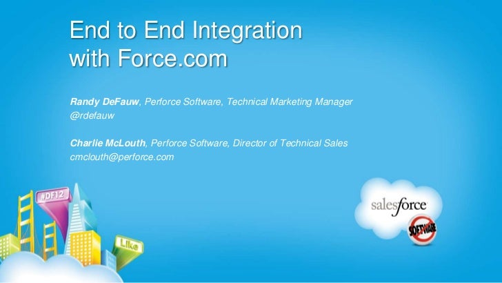 End to End Integrationwith Force.comRandy DeFauw, Perforce Software, Technical Marketing Manager@rdefauwCharlie McLouth, P...