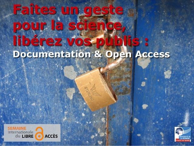 20-26 octobre 2014  Semaine internationale du Libre accès  1  Faîtes un geste  pour la science,  libérez vos publis :  Doc...