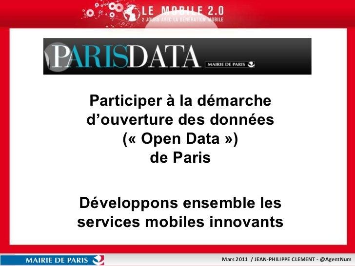 Open Data PARIS Participer à la démarche d'ouverture des données («Open Data») de Paris Développons ensemble les service...