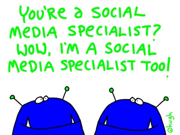 You're a social media specialist? Wow, I'm a social media specialist too!