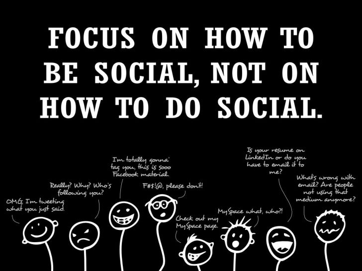 Focus on how to be social, not on how to do social!