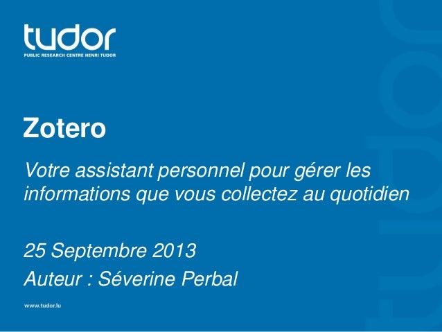 Zotero Votre assistant personnel pour gérer les informations que vous collectez au quotidien 25 Septembre 2013 Auteur : Sé...
