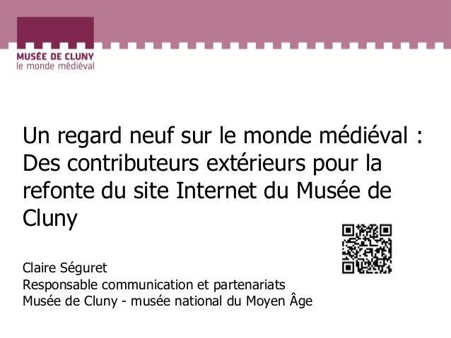Un regard neuf sur le monde médiéval :  Des contributeurs extérieurs pour la refonte du site Internet du Musée de Cluny  C...
