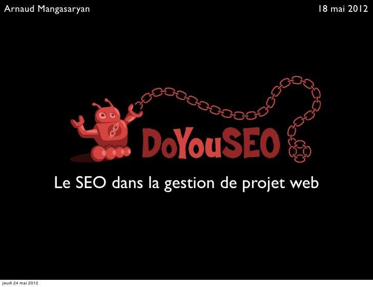 Arnaud Mangasaryan                                     18 mai 2012                    Le SEO dans la gestion de projet web...