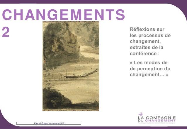 CHANGEMENTS 2  Réflexions sur les processus de changement, extraites de la conférence : « Les modes de de perception du ch...